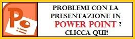 Clicca qui per avere RIPETIZIONI di POWER POINT o richiedere la tua presentazione SU COMMISSIONE!